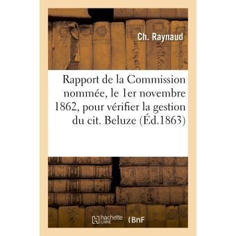 Rapport de la Commission nommée, le 1er novembre 1862, pour vérifier la gestion du cit. Beluze