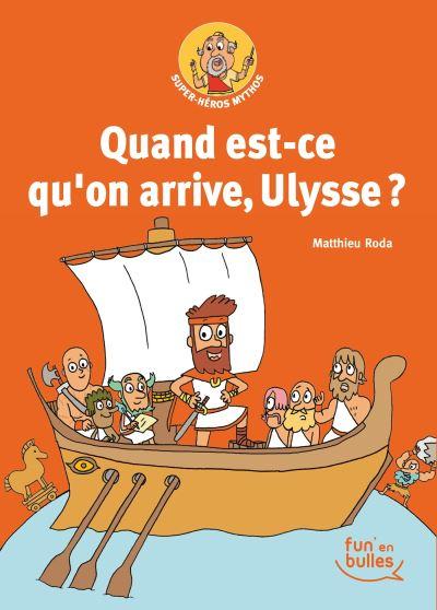 On arrive quand, Ulysse ?