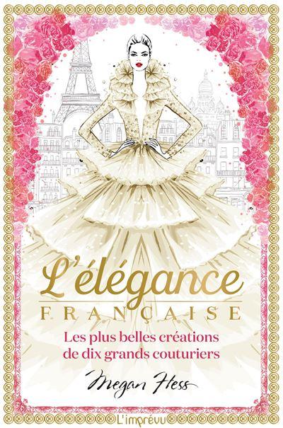 L'ÉLÉGANCE FRANCAISE Les plus belles créations de dix grands couturiers