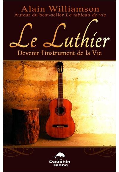 Le Luthier - Devenir l'instrument de la Vie