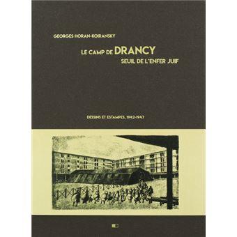 Le camp de Drancy, seuil de l'enfer juif. Dessins et estampes, 1942-1947