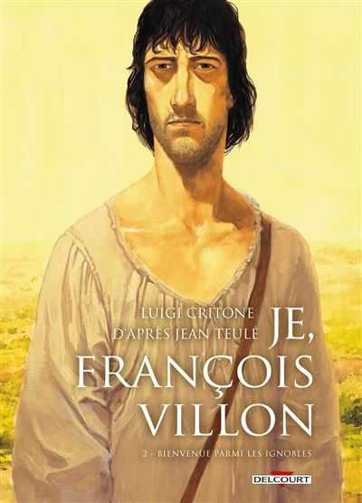 Je, François Villon T2 - Bienvenue parmi les ignobles