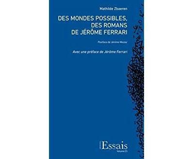 Des mondes possibles, des romans de Jérôme Ferrari
