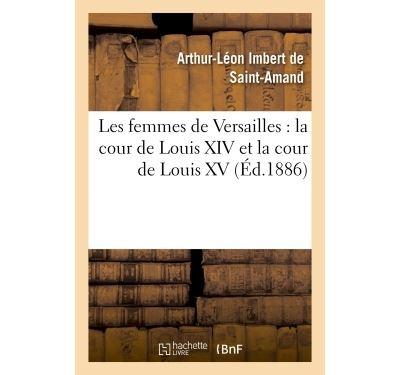 Les femmes de Versailles : la cour de Louis XIV et la cour de Louis XV