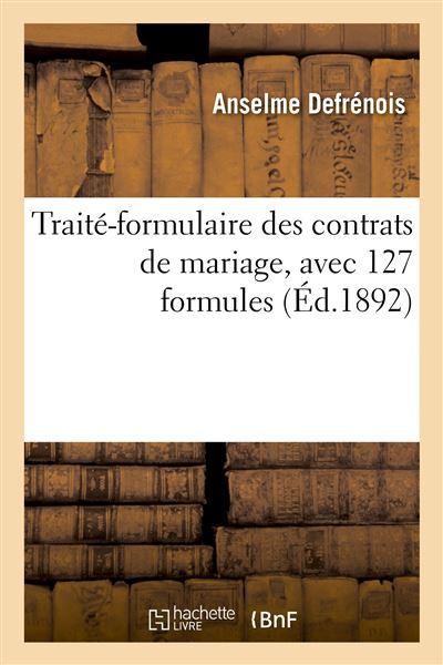 Traité-formulaire des contrats de mariage, avec 127 formules