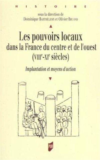 Les pouvoirs locaux dans la France du Centre et de l'Ouest, VIIIe-XIe siècles implantation et moyens d'action