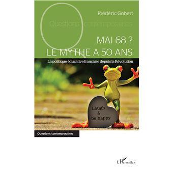 Mai 68 le mythe a 50 ans la politique educative franþaise de