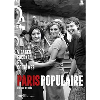 Visages, façons et coutumes du Paris populaire
