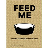 FEED ME 50 HOME COOKED MEALS FOR YOUR DOG