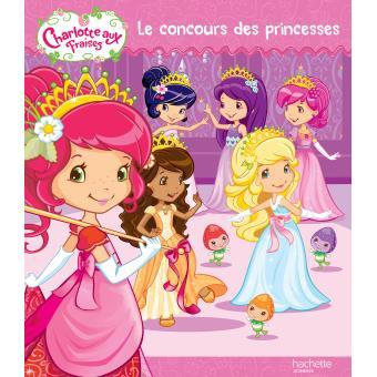 Charlotte Aux Fraises Charlotte Aux Fraises Le Concours De Princesses Collectif Cartonne Achat Livre Fnac