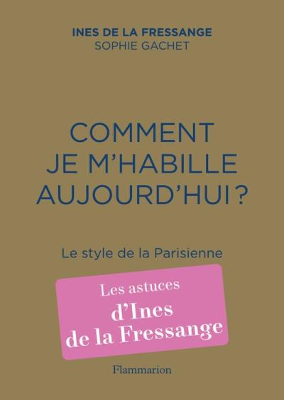 Comment je m'habille aujourd'hui ? Le style de la Parisienne - 9782081409309 - 14,99 €