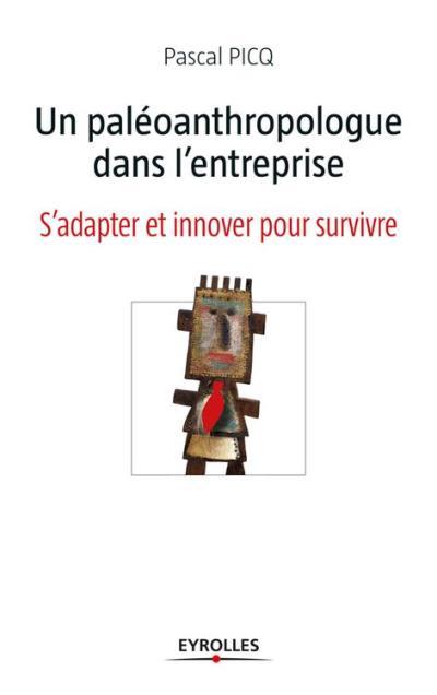 Un paléoanthropologue dans l'entreprise - S'adapter et innover pour survivre - 9782212012811 - 12,99 €