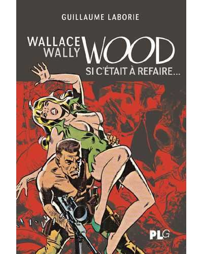 Wallace Wally Wood : si c'était à refaire