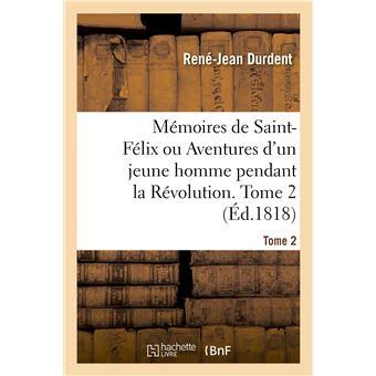 Mémoires de Saint-Félix ou Aventures d'un jeune homme pendant la Révolution