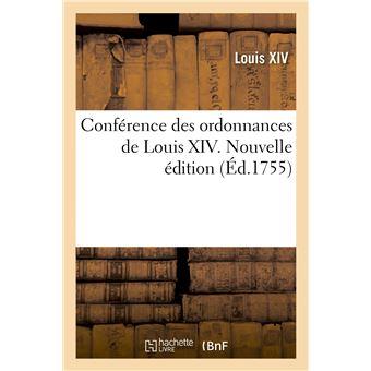 Conférence des ordonnances de Louis XIV avec les anciennes ordonnances du Royaume