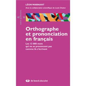 ORTHOGRAPHE ET PRONONCIATION EN FRANCAIS. Les 12000 mots qui ne se prononcent pas comme ils s'écrivent - Léon Warnant