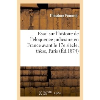 Essai sur l'histoire de l'éloquence judiciaire en France avant le dix-septième siècle, thèse
