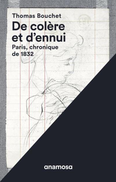De colère et d'ennui - Paris, chronique de 1832 - Paris, chronique de 1832 - 9791095772385 - 12,99 €