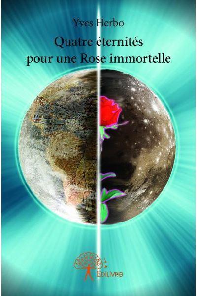Quatre éternités pour une rose immortelle