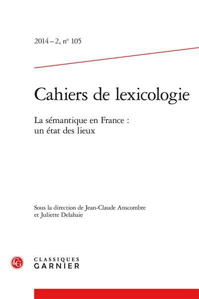 Cahiers de lexicologie 2014 - 2, n° 105 - la sémantique en france : un état des