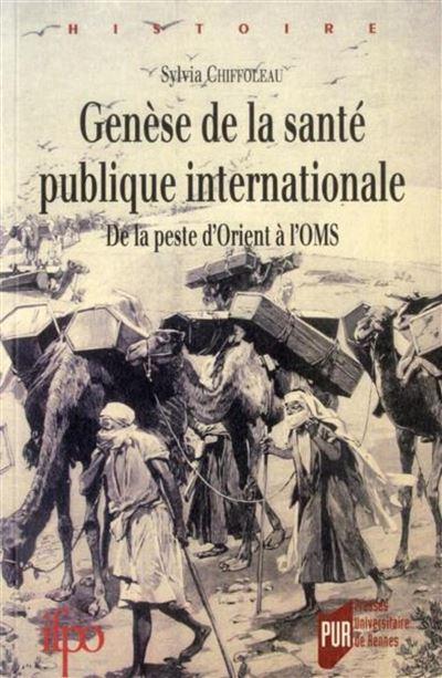 Genèse de la santé publique internationale de la peste d'Orient à l'OMS