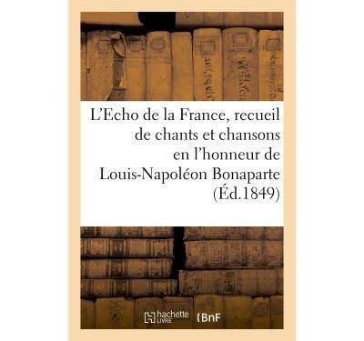 L'Echo de la France, recueil de chants et chansons en l'honneur de Louis-Napoléon Bonaparte (1849)