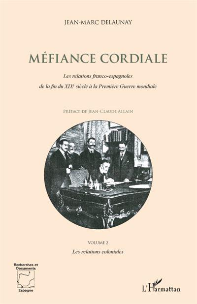 Méfiance cordiale - Les relations franco-espagnoles de la fin du XIXème siècle à la Première Guerre Mondiale