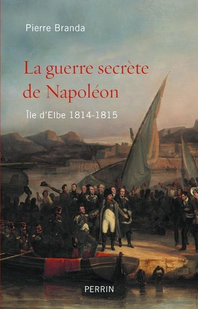 La guerre secrète de Napoléon : île d'Elbe, 1814-1815