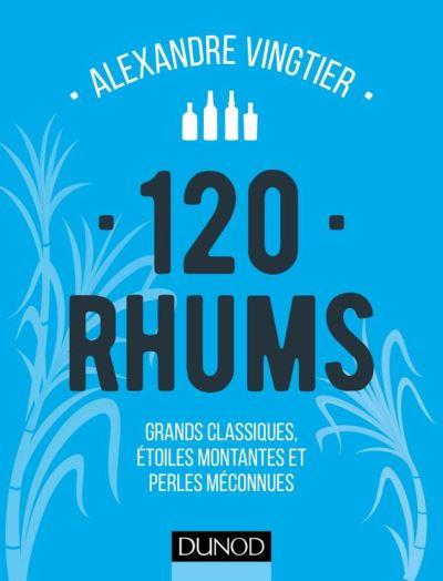 120 Rhums - Grands classiques, étoiles montantes et perles méconnues - 9782100747689 - 11,99 €