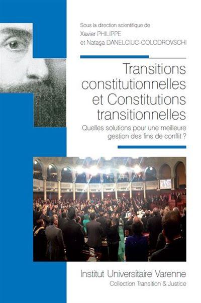 Transitions constitutionnelles & constitutions transitionnelles, quelles solutions pour une meilleure gestion des fins de conflits [actes de la journée d'études organisée à Aix-en-Provence, le 29 juin 2012]