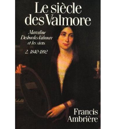 Le Siècle des Valmore. Marceline Desbordes-Valmore et les siens (1786-1892)