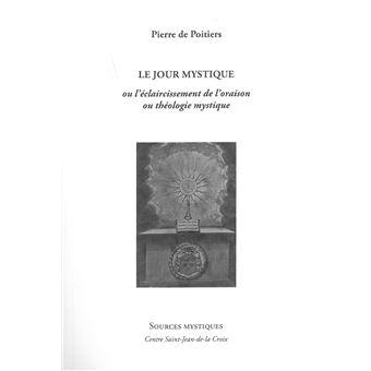 Le jour mystique ou l'éclaircissement de l'oraison et théologie mystique