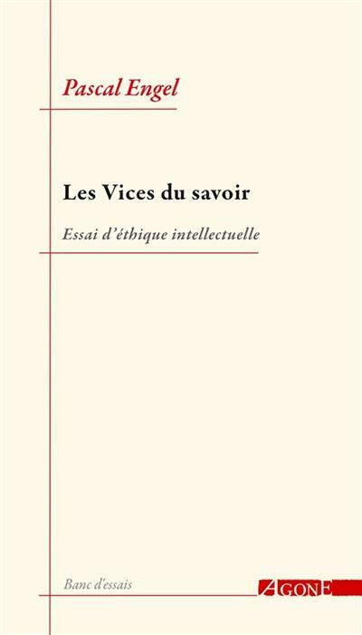 Les Vices du savoir - Essai d'éthique intellectuelle - 9782748903980 - 19,99 €