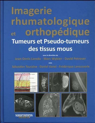 Imagerie rhumatologique et orthopédique tome 5 -tumeurs et pseudo-tumeurs des ti