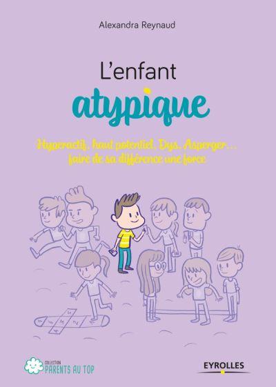 L'enfant atypique - Hyperactif, haut potentiel, Dys, Asperger... faire de sa différence une force - 9782212284386 - 9,99 €