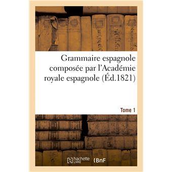 Grammaire espagnole composée par l'Académie royale espagnole