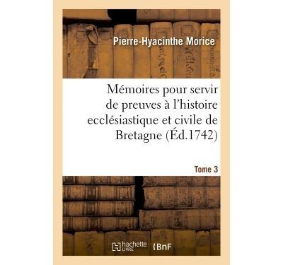 Mémoires pour servir de preuves à l'histoire ecclésiastique et civile de Bretagne