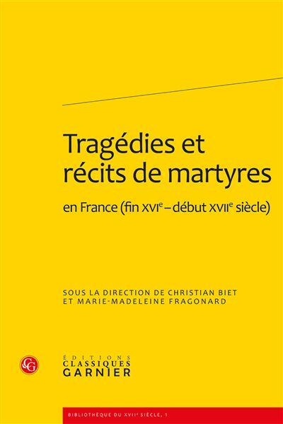 Tragédies et récits de martyres en france (fin xvie-début xviie siècle)