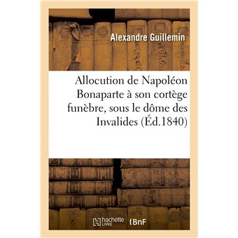 Allocution de Napoléon Bonaparte à son cortège funèbre, sous le dôme des Invalides