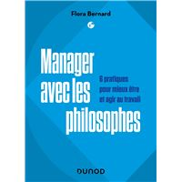 Manager avec les philosophes - 6 pratiques pour mieux être et agir au travail