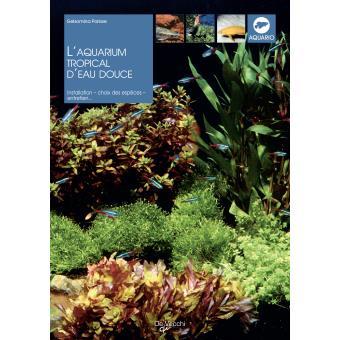 L 39 aquarium tropical d 39 eau douce broch g parisse for Achat aquarium eau douce