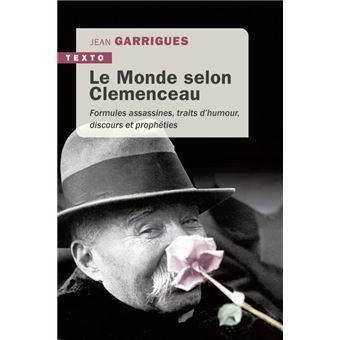 Le monde selon Clemenceau - Formules assassines, traits d'humour, discours et prophétiques