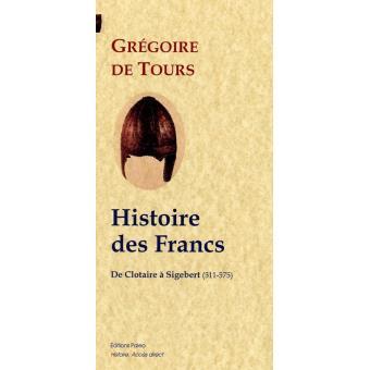 Histoire des Francs. Tome 2, De Clotaire à Sigebert - Grégoire de Tours