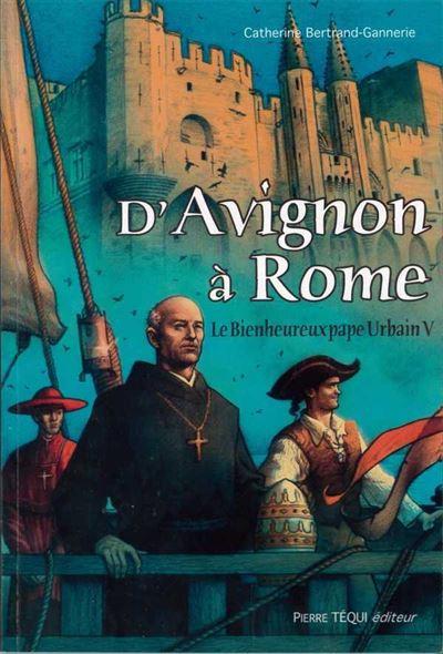 D'Avignon à Rome, le bienheureux pape Urbain V