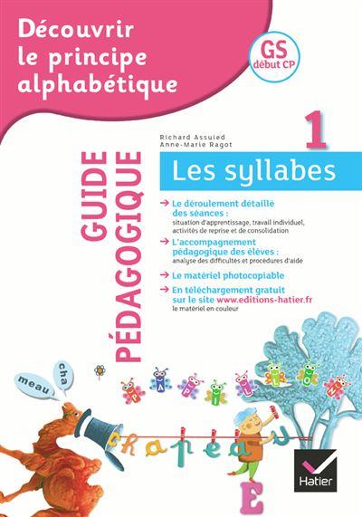 Découvrir le principe alphabétique GS/CP - Cahier 1 : Guide pédagogique du cahier 1 Les syllabes