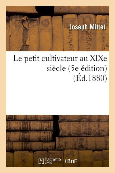 Le petit cultivateur au XIXe siècle (5e édition) (Éd.1880)