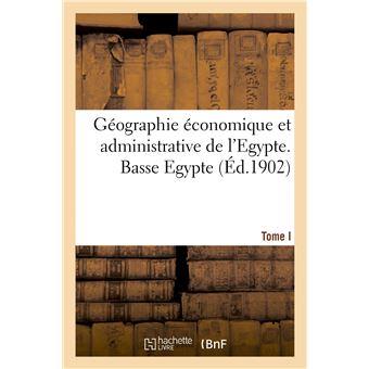 Géographie économique et administrative de l'Egypte. Basse Egypte. Tome I