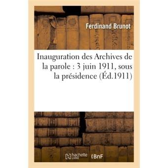 Inauguration des Archives de la parole : 3 juin 1911, sous la présidence de M. Th. Steeg,