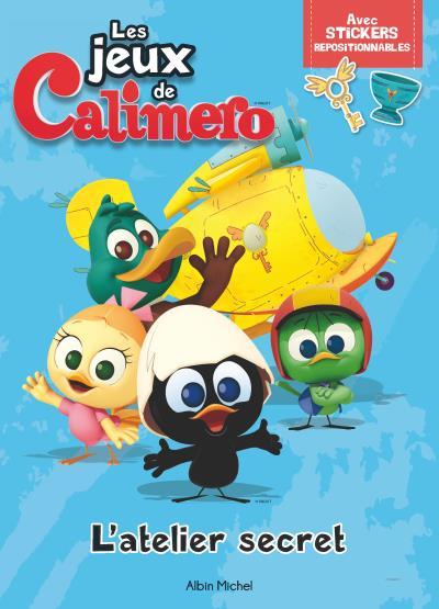 Caliméro - L'atelier secret, livre d'activité avec stickers : LES JEUX DE CALIMERO:L'ATELIER SECRET (Livre d'activité avec stickers )