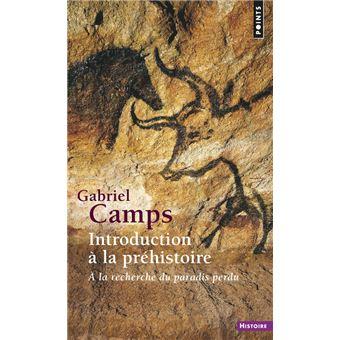Introduction A La Prehistoire A La Recherche Du Paradis Perdu Poche Gabriel Camps Achat Livre Fnac